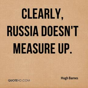 Hugh Barnes - Clearly, Russia doesn't measure up.