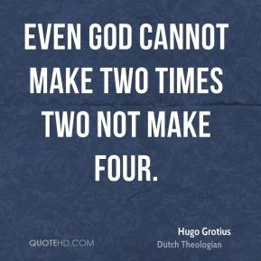 Even God cannot make two times two not make four.