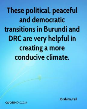 Ibrahima Fall - These political, peaceful and democratic transitions in Burundi and DRC are very helpful in creating a more conducive climate.