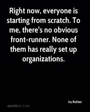 Ira Rohter - Right now, everyone is starting from scratch. To me, there's no obvious front-runner. None of them has really set up organizations.