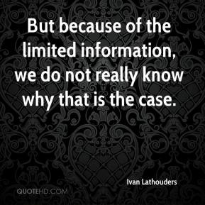 Ivan Lathouders - But because of the limited information, we do not really know why that is the case.