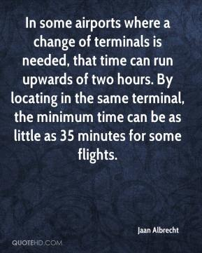Jaan Albrecht - In some airports where a change of terminals is needed, that time can run upwards of two hours. By locating in the same terminal, the minimum time can be as little as 35 minutes for some flights.