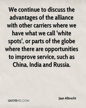 Jaan Albrecht - We continue to discuss the advantages of the alliance with other carriers where we have what we call 'white spots', or parts of the globe where there are opportunities to improve service, such as China, India and Russia.