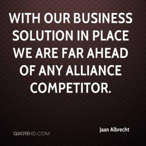 Jaan Albrecht - With our business solution in place we are far ahead of any alliance competitor.