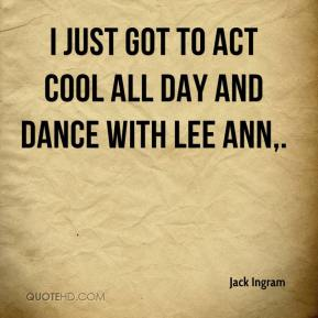 Jack Ingram - I just got to act cool all day and dance with Lee Ann.