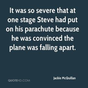 Jackie McQuillan - It was so severe that at one stage Steve had put on his parachute because he was convinced the plane was falling apart.