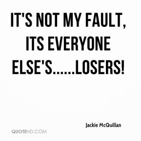 Jackie McQuillan - It's not my fault, its everyone else's......losers!