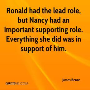 James Benze - Ronald had the lead role, but Nancy had an important supporting role. Everything she did was in support of him.
