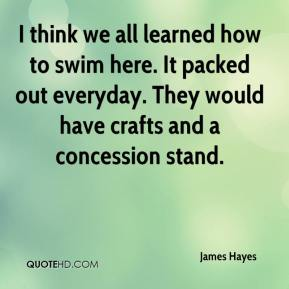 James Hayes - I think we all learned how to swim here. It packed out everyday. They would have crafts and a concession stand.