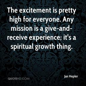 Jan Hepler - The excitement is pretty high for everyone. Any mission is a give-and-receive experience; it's a spiritual growth thing.