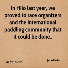 Jan Whitaker - In Hilo last year, we proved to race organizers and the international paddling community that it could be done.