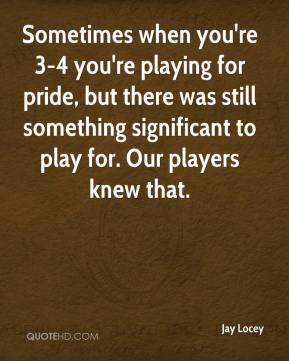Sometimes when you're 3-4 you're playing for pride, but there was still something significant to play for. Our players knew that.