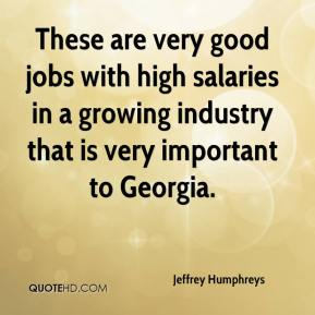 Jeffrey Humphreys  - These are very good jobs with high salaries in a growing industry that is very important to Georgia.