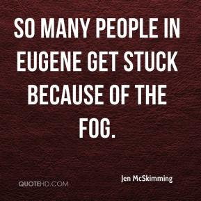 Jen McSkimming  - So many people in Eugene get stuck because of the fog.