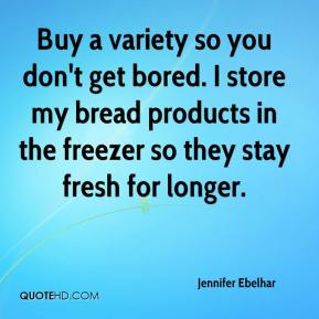 Buy a variety so you don't get bored. I store my bread products in the freezer so they stay fresh for longer.