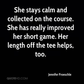 Jennifer Froeschle  - She stays calm and collected on the course. She has really improved her short game. Her length off the tee helps, too.