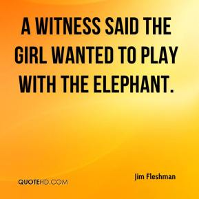 Jim Fleshman  - A witness said the girl wanted to play with the elephant.