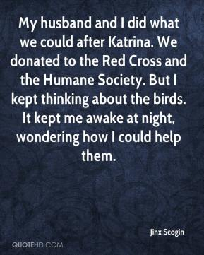 My husband and I did what we could after Katrina. We donated to the Red Cross and the Humane Society. But I kept thinking about the birds. It kept me awake at night, wondering how I could help them.