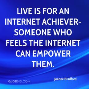 Joanne Bradford  - Live is for an Internet achiever-someone who feels the Internet can empower them.