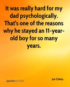 Joe Clokey  - It was really hard for my dad psychologically. That's one of the reasons why he stayed an 11-year-old boy for so many years.