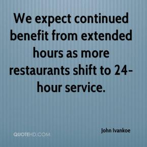 John Ivankoe  - We expect continued benefit from extended hours as more restaurants shift to 24-hour service.