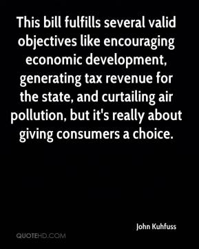 John Kuhfuss  - This bill fulfills several valid objectives like encouraging economic development, generating tax revenue for the state, and curtailing air pollution, but it's really about giving consumers a choice.