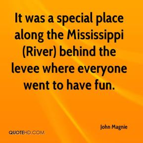 It was a special place along the Mississippi (River) behind the levee where everyone went to have fun.