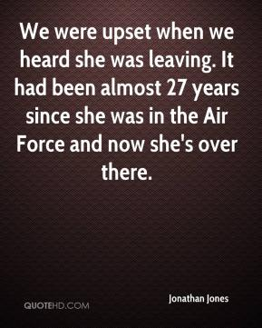 We were upset when we heard she was leaving. It had been almost 27 years since she was in the Air Force and now she's over there.