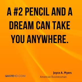 A #2 pencil and a dream can take you anywhere.