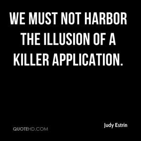 Judy Estrin  - We must not harbor the illusion of a killer application.