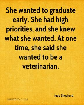 Judy Shepherd  - She wanted to graduate early. She had high priorities, and she knew what she wanted. At one time, she said she wanted to be a veterinarian.