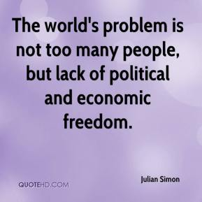 The world's problem is not too many people, but lack of political and economic freedom.