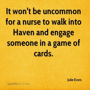 Julie Evers  - It won't be uncommon for a nurse to walk into Haven and engage someone in a game of cards.