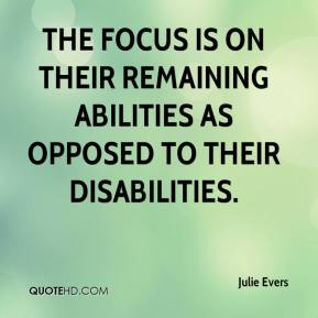 Julie Evers  - The focus is on their remaining abilities as opposed to their disabilities.