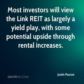 Justin Pascoe  - Most investors will view the Link REIT as largely a yield play, with some potential upside through rental increases.
