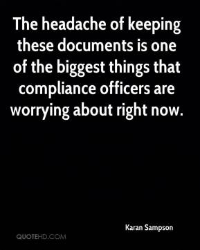 Karan Sampson  - The headache of keeping these documents is one of the biggest things that compliance officers are worrying about right now.