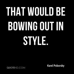 Karel Poborsky  - That would be bowing out in style.