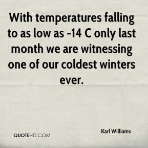 Karl Williams  - With temperatures falling to as low as -14 C only last month we are witnessing one of our coldest winters ever.