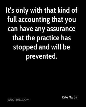 Kate Martin  - It's only with that kind of full accounting that you can have any assurance that the practice has stopped and will be prevented.