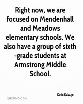 Katie Kabage  - Right now, we are focused on Mendenhall and Meadows elementary schools. We also have a group of sixth-grade students at Armstrong Middle School.