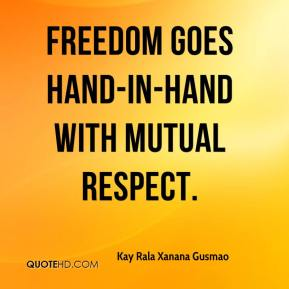 Kay Rala Xanana Gusmao - Freedom goes hand-in-hand with mutual respect.