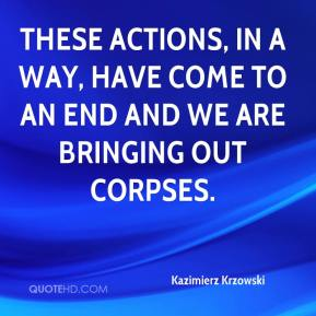 Kazimierz Krzowski  - These actions, in a way, have come to an end and we are bringing out corpses.