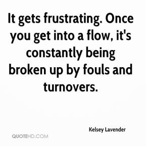 Kelsey Lavender  - It gets frustrating. Once you get into a flow, it's constantly being broken up by fouls and turnovers.