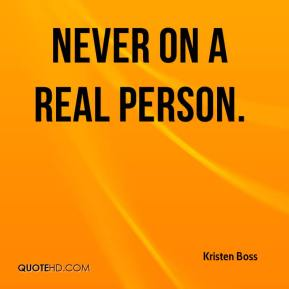 Never on a real person.