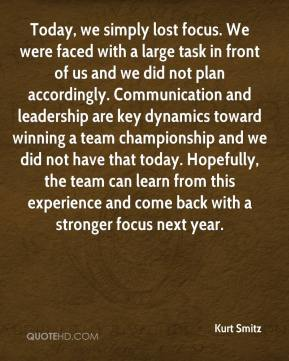 Kurt Smitz  - Today, we simply lost focus. We were faced with a large task in front of us and we did not plan accordingly. Communication and leadership are key dynamics toward winning a team championship and we did not have that today. Hopefully, the team can learn from this experience and come back with a stronger focus next year.
