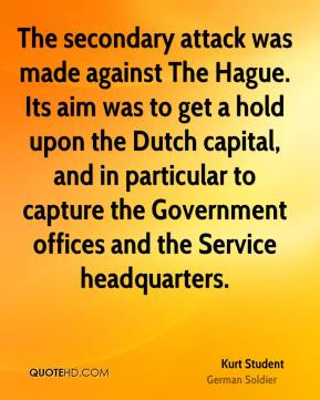 The secondary attack was made against The Hague. Its aim was to get a hold upon the Dutch capital, and in particular to capture the Government offices and the Service headquarters.