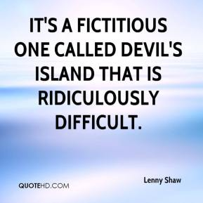 It's a fictitious one called Devil's Island that is ridiculously difficult.