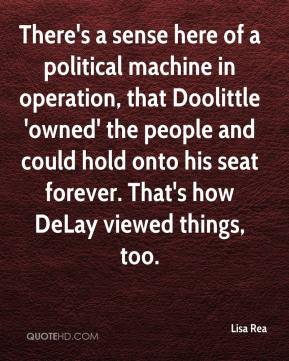 There's a sense here of a political machine in operation, that Doolittle 'owned' the people and could hold onto his seat forever. That's how DeLay viewed things, too.