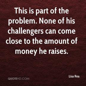 This is part of the problem. None of his challengers can come close to the amount of money he raises.