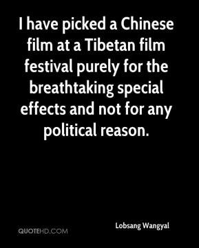 Lobsang Wangyal  - I have picked a Chinese film at a Tibetan film festival purely for the breathtaking special effects and not for any political reason.